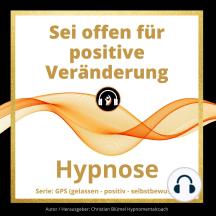 Sei offen für Veränderung: GPS Hypnose