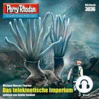 "Perry Rhodan 3036: Das telekinetische Imperium: Perry Rhodan-Zyklus ""Mythos"""