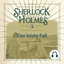 Sherlock Holmes: Der letzte Fall - Die ultimative Sammlung