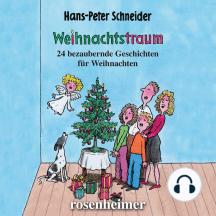 Weihnachtstraum: 24 bezaubernde Geschichten für Weihnachten