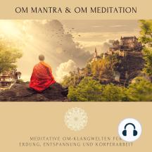 OM Mantra / OM Meditation: Meditative OM-Klangwelten für Erdung, Entspannung und Körperarbeit