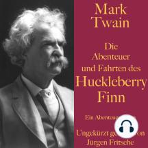 Mark Twain: Die Abenteuer und Fahrten des Huckleberry Finn: Ein Abenteuerroman