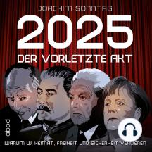 2025 - Der vorletzte Akt: Warum wir Heimat, Freiheit und Sicherheit verlieren