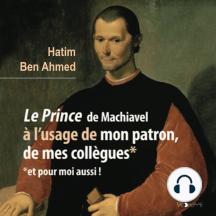 Machiavel à l'usage de mon patron, de mes collègues: Et pour moi aussi !