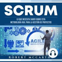 Scrum: Lo que necesita saber sobre esta metodología ágil para la gestión de proyectos