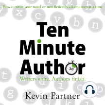 Ten Minute Author: Writers write. Authors finish. How to write your novel or non-fiction book one step at a time