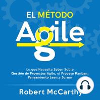 El Método Agile: Lo que Necesita Saber Sobre Gestión de Proyectos Agile, el Proceso Kanban, Pensamiento Lean, y Scrum