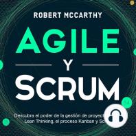 Agile y Scrum: Descubra el poder de la gestión de proyectos Agile, Lean Thinking, el proceso Kanban y Scrum