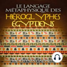 Le Langage Métaphysique des Hiéroglyphes Égyptiens