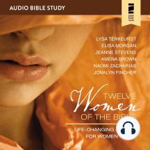 Twelve Women of the Bible: Audio Bible Studies: Life-Changing Stories for Women Today