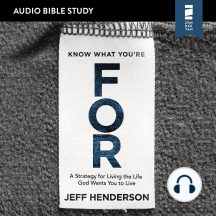 Know What You're FOR: Audio Bible Studies: A Strategy for Living the Life God Wants You to Live