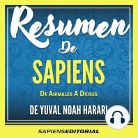 """Resumen De """"Sapiens: De Animales A Dioses"""" - Del Libro Original Escrito Por Yuval Noah Harari"""