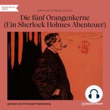Die fünf Orangenkerne - Ein Sherlock Holmes Abenteuer (Ungekürzt)