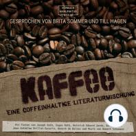 Kaffee - Eine coffeinhaltige Literaturmischung (ungekürzt)