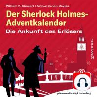Die Ankunft des Erlösers - Der Sherlock Holmes-Adventkalender, Folge 19 (Ungekürzt)