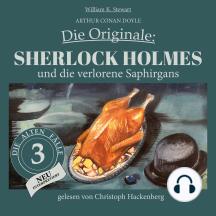 Sherlock Holmes und die verlorene Saphirgans - Die Originale: Die alten Fälle neu, Folge 3 (Ungekürzt)
