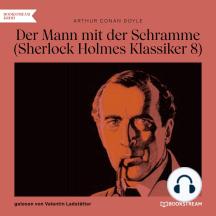 Der Mann mit der Schramme - Sherlock Holmes Klassiker, Folge 8 (Ungekürzt)
