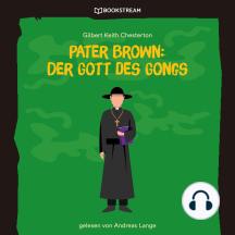 Pater Brown: Der Gott des Gongs (Ungekürzt)