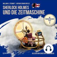 Sherlock Holmes und die Zeitmaschine - Die übernatürlichen Fälle, Folge 1 (Ungekürzt)