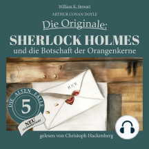 Sherlock Holmes und die Botschaft der Orangenkerne - Die Originale: Die alten Fälle neu, Folge 5 (Ungekürzt)