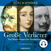Große Verlierer - Von Maria Stuart bis Gorbatschow (Gekürzt)