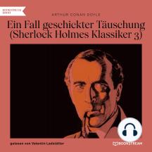 Ein Fall geschickter Täuschung - Sherlock Holmes Klassiker, Folge 3 (Ungekürzt)