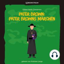 Pater Brown: Pater Browns Märchen (Ungekürzt)