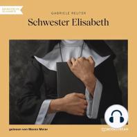 Schwester Elisabeth (Ungekürzt)