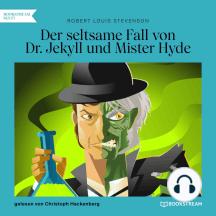 Der seltsame Fall von Dr. Jekyll und Mister Hyde (Ungekürzt)