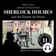 Sherlock Holmes und die Töchter des Bösen - Die neuen Abenteuer, Folge 11 (Ungekürzt)