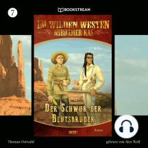 Der Schwur der Blutsbrüder - Im Wilden Westen Nordamerikas, Folge 7 (Ungekürzt)