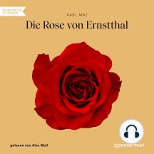 Die Rose von Ernstthal (Ungekürzt)