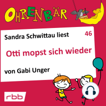 Ohrenbär - eine OHRENBÄR Geschichte, 5, Folge 46: Otti mopst sich wieder (Hörbuch mit Musik)
