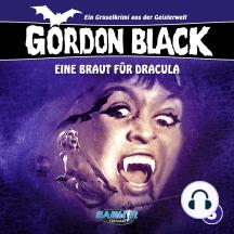 Gordon Black - Ein Gruselkrimi aus der Geisterwelt, Folge 5: Eine Braut für Dracula