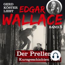 Der Preller - Gerd Köster liest Edgar Wallace - Kurzgeschichten Teil 3, Band 5 (Ungekürzt)
