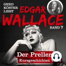 Der Preller - Gerd Köster liest Edgar Wallace - Kurzgeschichten Teil 5, Band 7 (Ungekürzt)