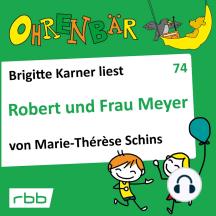 Ohrenbär - eine OHRENBÄR Geschichte, 7, Folge 74: Robert und Frau Meyer (Hörbuch mit Musik)