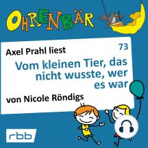 Ohrenbär - eine OHRENBÄR Geschichte, 7, Folge 73: Vom kleinen Tier, das nicht wusste, wer es war (Hörbuch mit Musik)