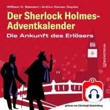 Die Ankunft des Erlösers - Der Sherlock Holmes-Adventkalender 1-24 (Ungekürzt)