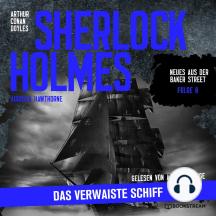 Sherlock Holmes: Das verwaiste Schiff - Neues aus der Baker Street, Folge 8 (Ungekürzt)
