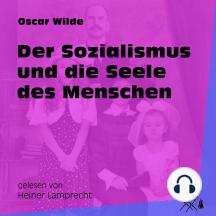 Der Sozialismus und die Seele des Menschen (Ungekürzt)