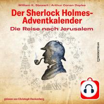 Die Reise nach Jerusalem - Der Sherlock Holmes-Adventkalender, Tag 13 (Ungekürzt)