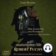 Der Schatten des Pianisten - Ein Fall für Robert Fuchs - Steampunk-Detektivgeschichte, Band 2 (ungekürzt)