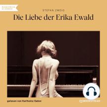 Die Liebe der Erika Ewald (Ungekürzt)