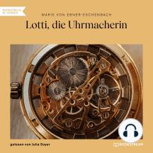 Lotti, die Uhrmacherin (Ungekürzt)