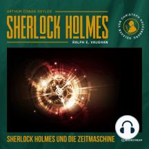 Sherlock Holmes und die Zeitmaschine (Ungekürzt)