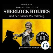 Sherlock Holmes und der Wiener Walzerkönig - Die neuen Abenteuer, Folge 14 (Ungekürzt)