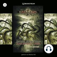 Das Mysterium dunkler Träume - H. P. Lovecrafts Schriften des Grauens, Folge 3 (Ungekürzt)