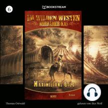 Maximilians Gold - Im Wilden Westen Nordamerikas, Folge 6 (Ungekürzt)