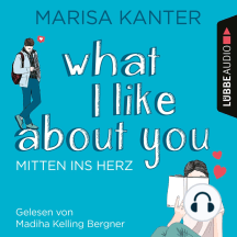 What I Like About You - Mitten ins Herz (Ungekürzt)
